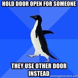 Socially Awkward Penguin - hold door open for someone they use other door instead