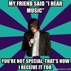 """Mitch Hedberg - My friend said """"I hear Music"""" You're not special. that's how i receive it too."""