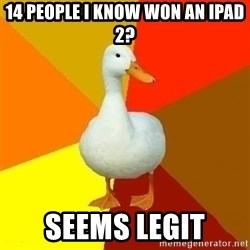Technologically Impaired Duck - 14 people i know won an ipad 2? Seems legit