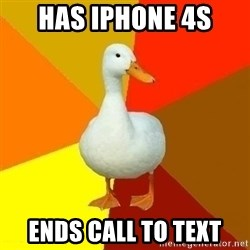 Technologically Impaired Duck - Has iphone 4s ends call to text