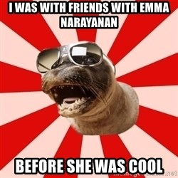 Tha Hipster Seal - i was with friends with emma narayanan before she was cool