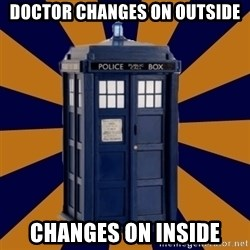 Dr. Who's TARDIS - doctor changes on outside changes on inside