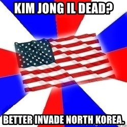 American Flag - Kim jong il dead? better invade north korea.