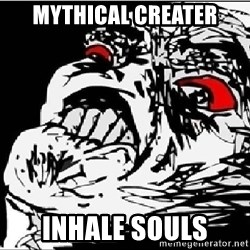 Omg Rage Face - Mythical creater inhale souls