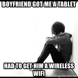 First World Problems - boyfriend got me a tablet had to get him a wireless wifi