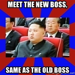 kim jong un - meet the new boss, same as the old boss
