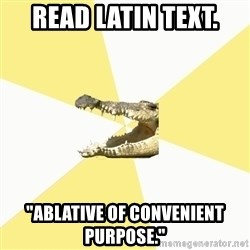 "Classics Crocodile - Read Latin Text. ""Ablative of Convenient Purpose."""