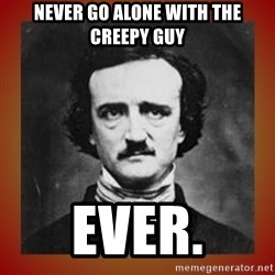 Poe - Never Go Alone with the creepy guy ever.