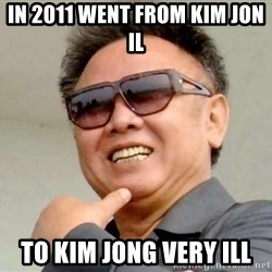 Kim Jong Il - in 2011 went from kim jon il to kim jong very ill