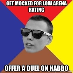Typical BeatMaker - get mocked for low arena rating offer a duel on habbo