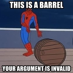 Spiderman and barrel - this is a barrel your argument is invalid