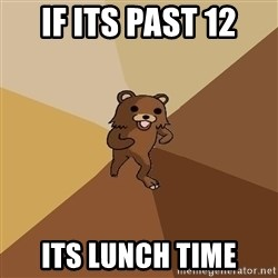 Pedo Bear From Beyond - if its past 12 its lunch time