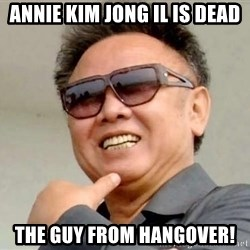 Kim Jong Ill - annie kim jong il is dead the guy from hangover!