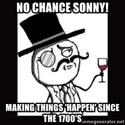 Lulzsec - No chance sonny! making things 'happen' since the 1700's