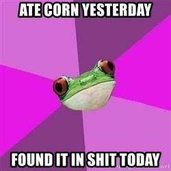 Foul Bachelorette Frog - ate corn yesterday found it in shit today