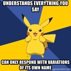 Pokemon Logic  - understands everything you say can only respond with variations of its own name