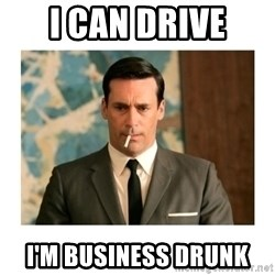 don draper - I Can Drive I'm Business Drunk