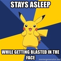 Pokemon Logic  - Stays asleep while getting blasted in the face