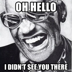 ray charles - Oh hello I didn't see you there