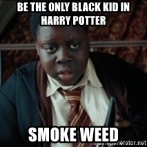 Harry Potter Black Kid - Be the only black kid in harry potter smoke weed