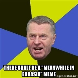 "Vladimir Zhirinovsky - there shall be a ""meanwhile in Eurasia"" meme"