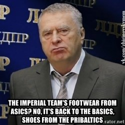 Vladimir Zhirinovsky - the imperial team's footwear from asics? no, it's back to the basics, shoes from the pribaltics