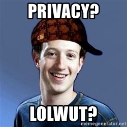 Scumbag Zuckerbeg - privacy? lolwut?