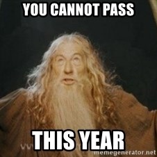 Gandalf1 - you cannot pass this year