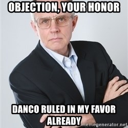 TV Lawyer - Objection, your honor Danco ruled in my favor already