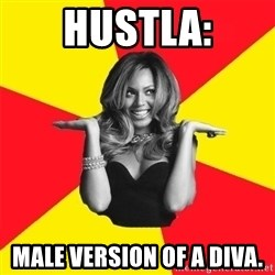 Beyonce Giselle Knowles - Hustla: Male version of a diva.