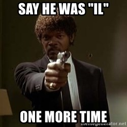 "Jules Pulp Fiction - say he was ""il"" one more time"