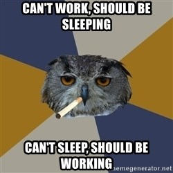 Art Student Owl - Can't work, should be sleeping can't sleep, should be working