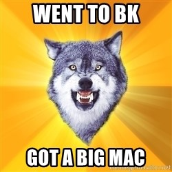 Courage Wolf - went to bk got a big mac