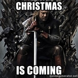Eddard Stark - CHristmas is coming