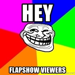 Trollface - Hey Flapshow viewers