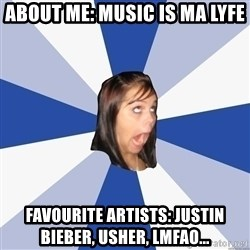 Annoying Facebook Girl - About me: MUsic is ma lyfe favourite artists: justin bieber, usher, lmfao...