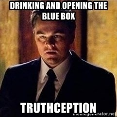 inception - DRINKING AND OPENING THE BLUE BOX TRUTHCEPTION