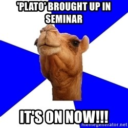 Classics Camel - 'pLATO' BROUGHT UP IN sEMINAR iT'S oN nOW!!!