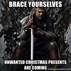Eddard Stark - Brace yourselves unwanted christmas presents are coming