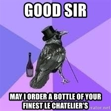 Heincrow - good sir may i order a bottle of your finest le chatelier's