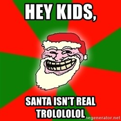 Santa Claus Troll Face - hey kids, santa isn't real TROLOLOLOl