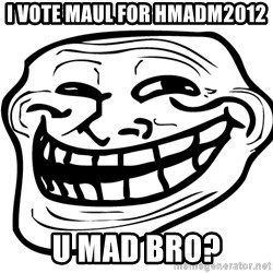You Mad - i vote maul for hmadm2012 u mad bro?