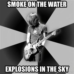 Typical Post-Rocker - smoke on the water explosions in the sky