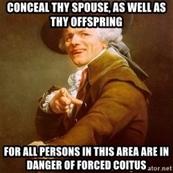 Joseph Ducreux - COnceal thy spouse, as well as thy offspring For all persons in this area are in danger of forced coitus