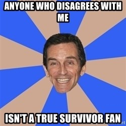Asinine Probst - Anyone who disagrees with me isn't a true survivor fan