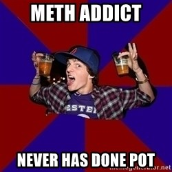 Sunny Student - Meth addict never has done pot