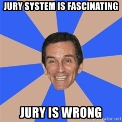 Asinine Probst - Jury system is fascinating jury is wrong