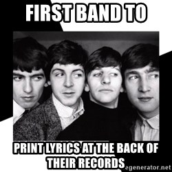 The Beatles Legacy - first band to  print lyrics at the back of their records