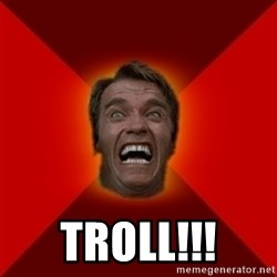 Angry Arnold - Troll!!!