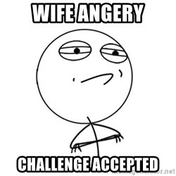 Challenge Accepted HD - Wife angery challenge accepted